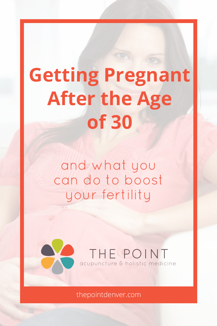 Getting Pregnant After The Age Of 30 What You Can Do To Boost Your
