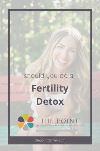 should you do a fertility detox